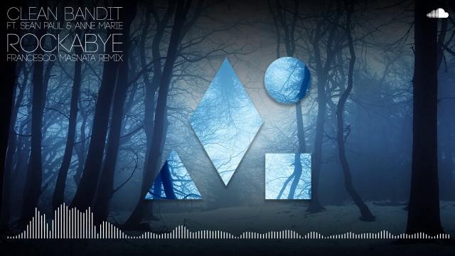 Clean Bandit ft. Sean Paul & Anne Marie - Rockabye (Francesco Masnata Remix)