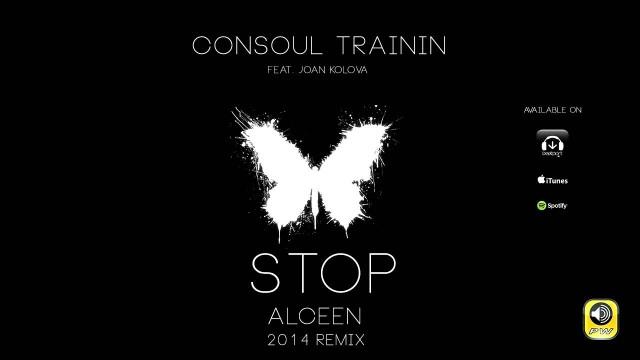 Consoul Trainin feat. Joan Kolova - Stop (Alceen 2014 Remix)