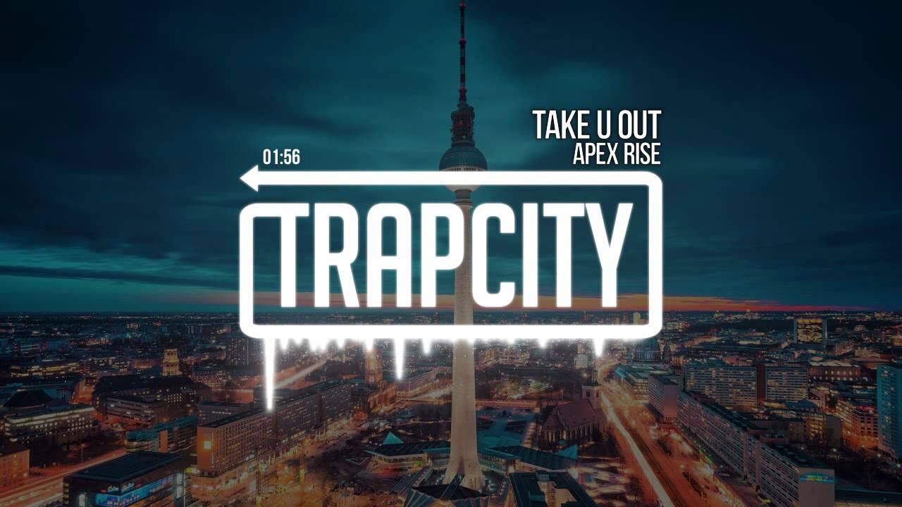 Apex Rise - Take U Out [Trap City Release] Специально для Kirenga-smi