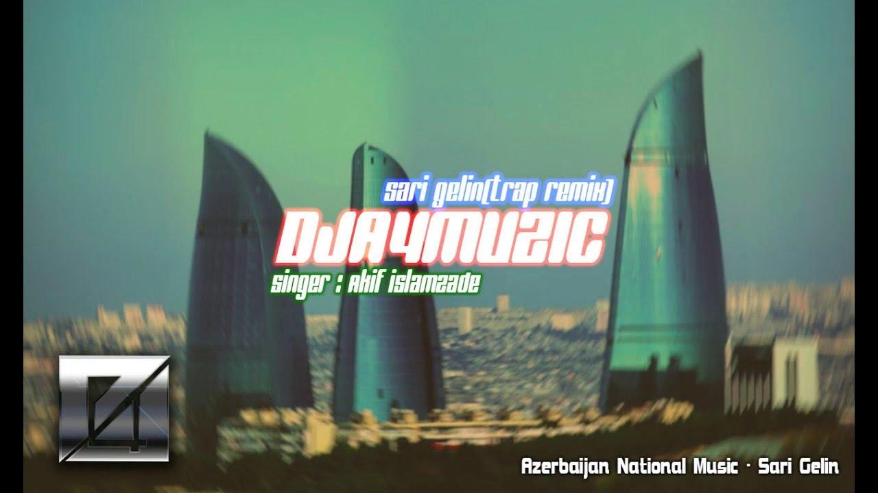 AZERBAIJAN National Music - Sari Gelin (DJA4MUZIC Trap Remix)