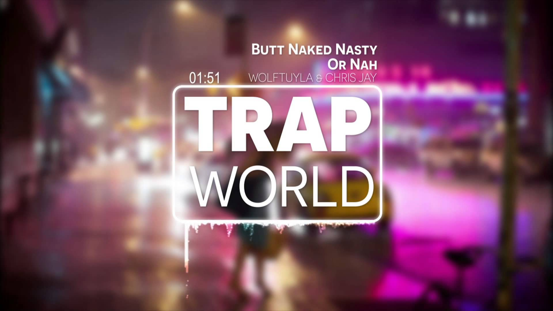 Butt Naked Nasty Or Nah - WolfTyla x Chris Jay [TRAP WORLD]