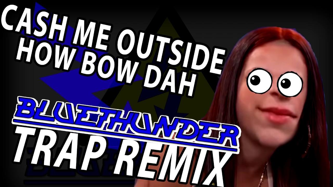 Cash Me Outside How Bow Dah TRAP REMIX (Original mix)
