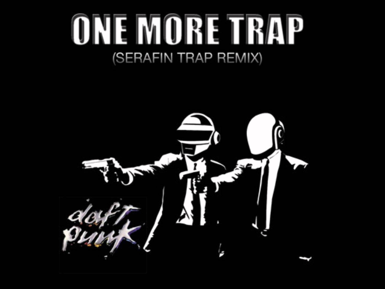 Daft Punk -- One More Trap (SERAFIN TRAP REMIX)