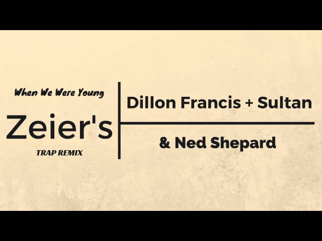 Dillon Francis + Sultan & Ned Shepard - When We Were Young (Zeier's TRAP Remix)