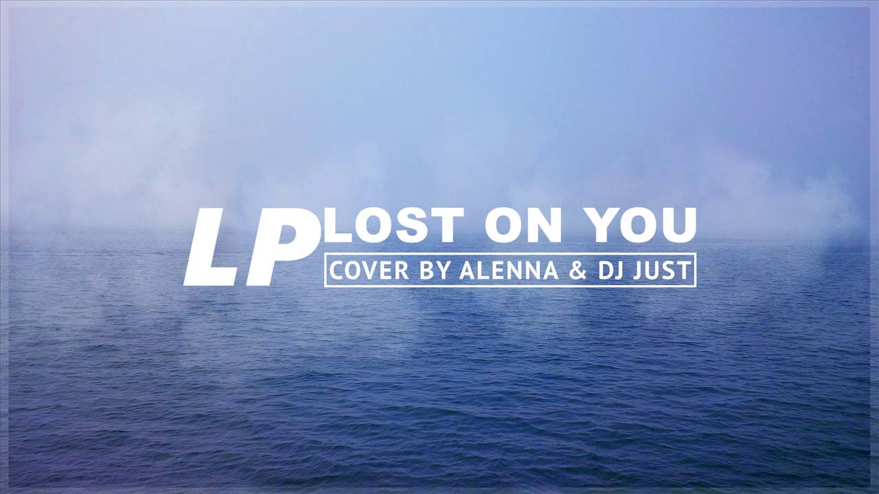 LP - Lost on you (Chill Trap Remix by Dj Just), vocals by Alenna