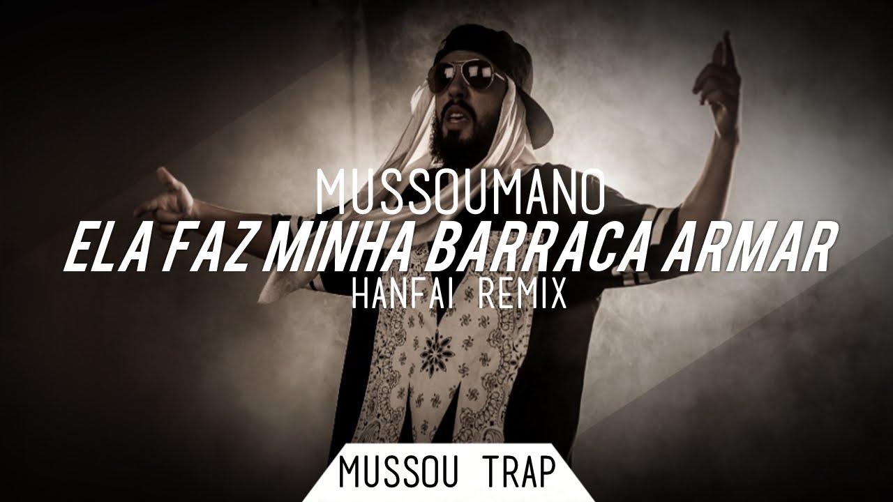Mussoumano - Ela Faz Minha Barraca Armar (Hanfai Remix)