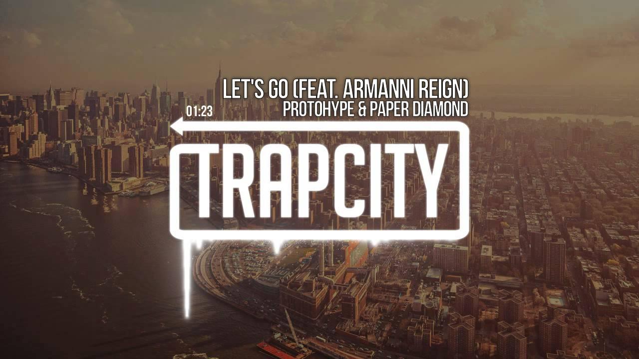 Protohype & Paper Diamond - Let's Go (feat. Armanni Reign)