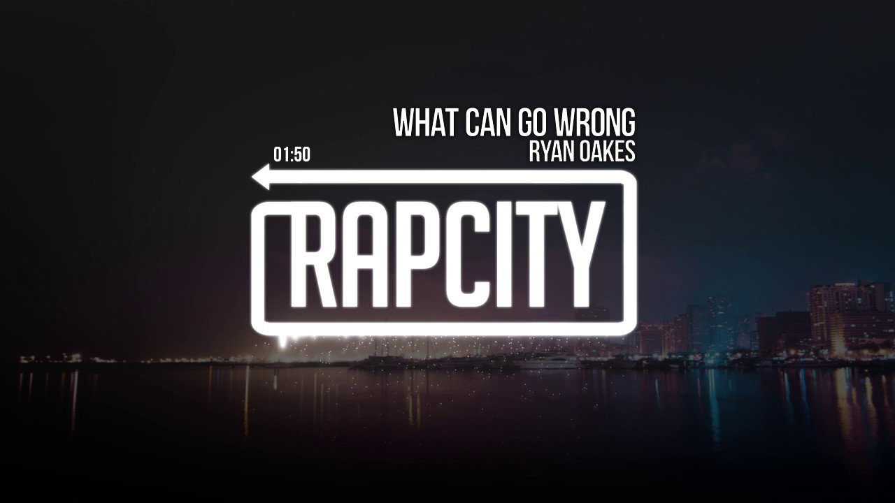 Ryan Oakes - What Can Go Wrong