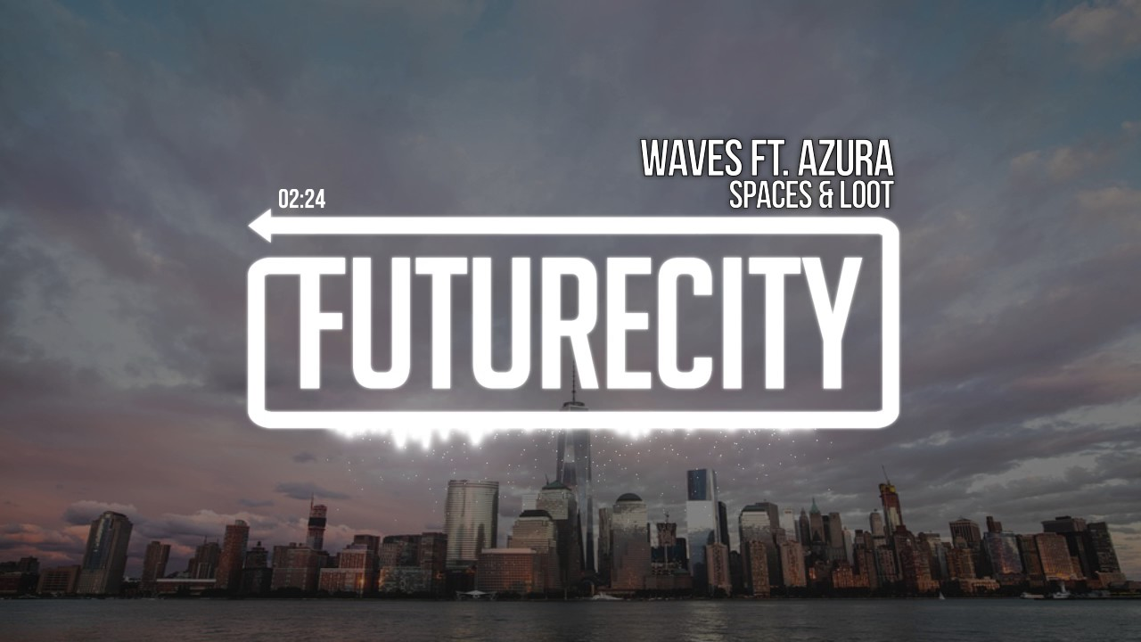Spaces & LOOT - Waves ft. Azura