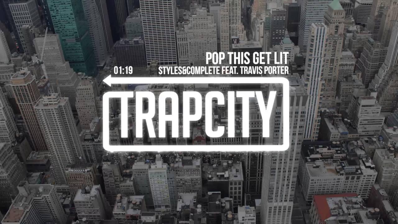 Styles&Complete - Pop This Get Lit (feat. Travis Porter)