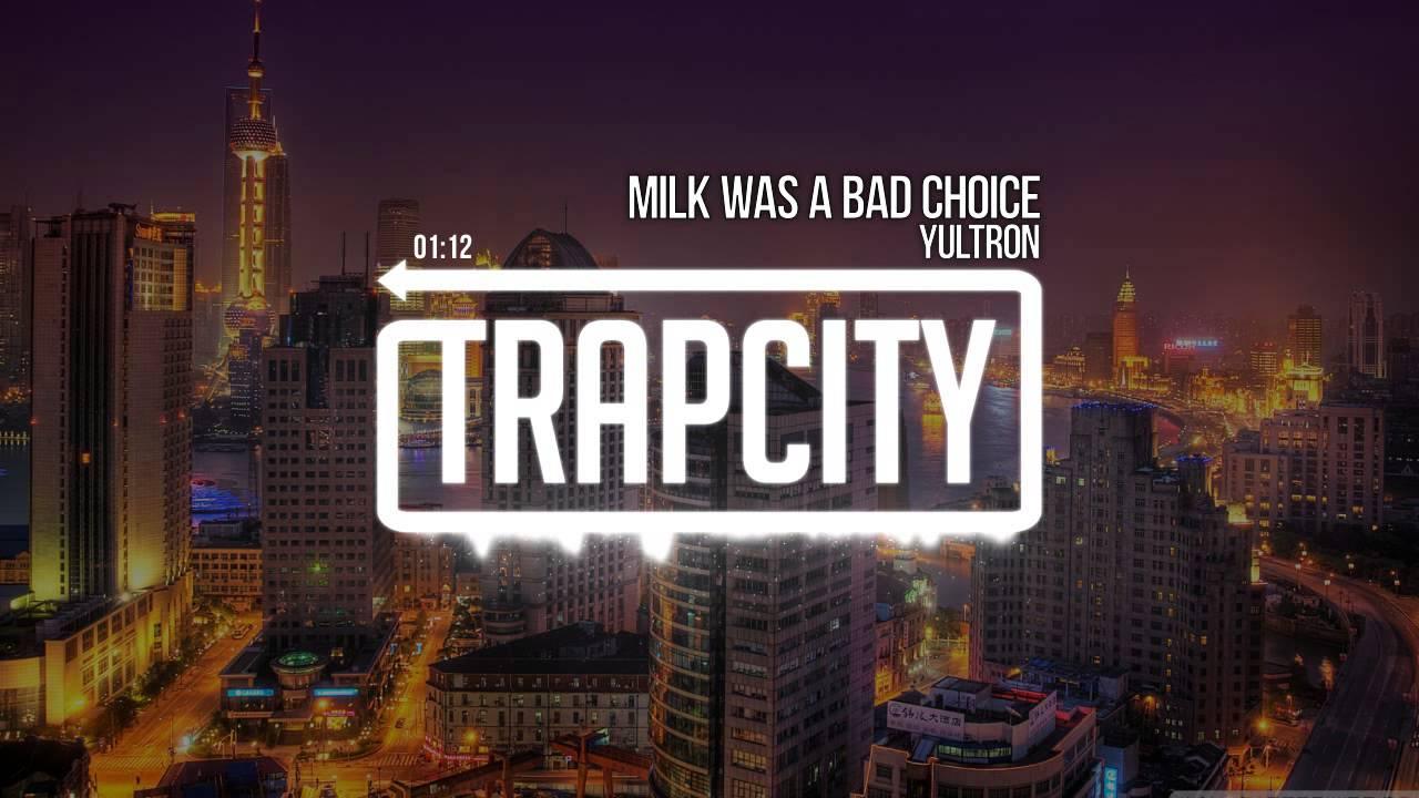Yultron - Milk Was A Bad Choice