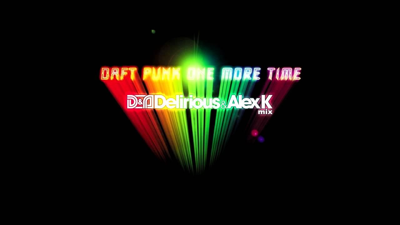 Daft Punk - One More Time (Delirious & Alex K Mix)