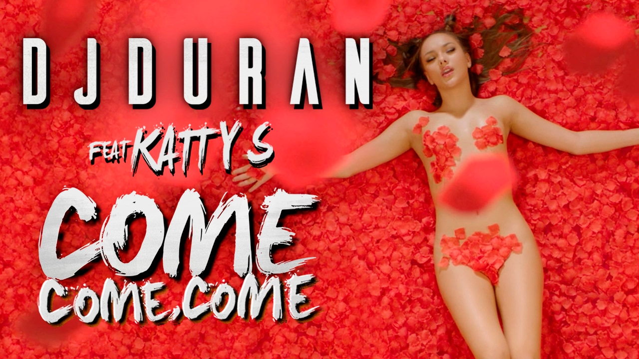 DJDURAN feat Katty S - Come, Come, Come (Official Video)