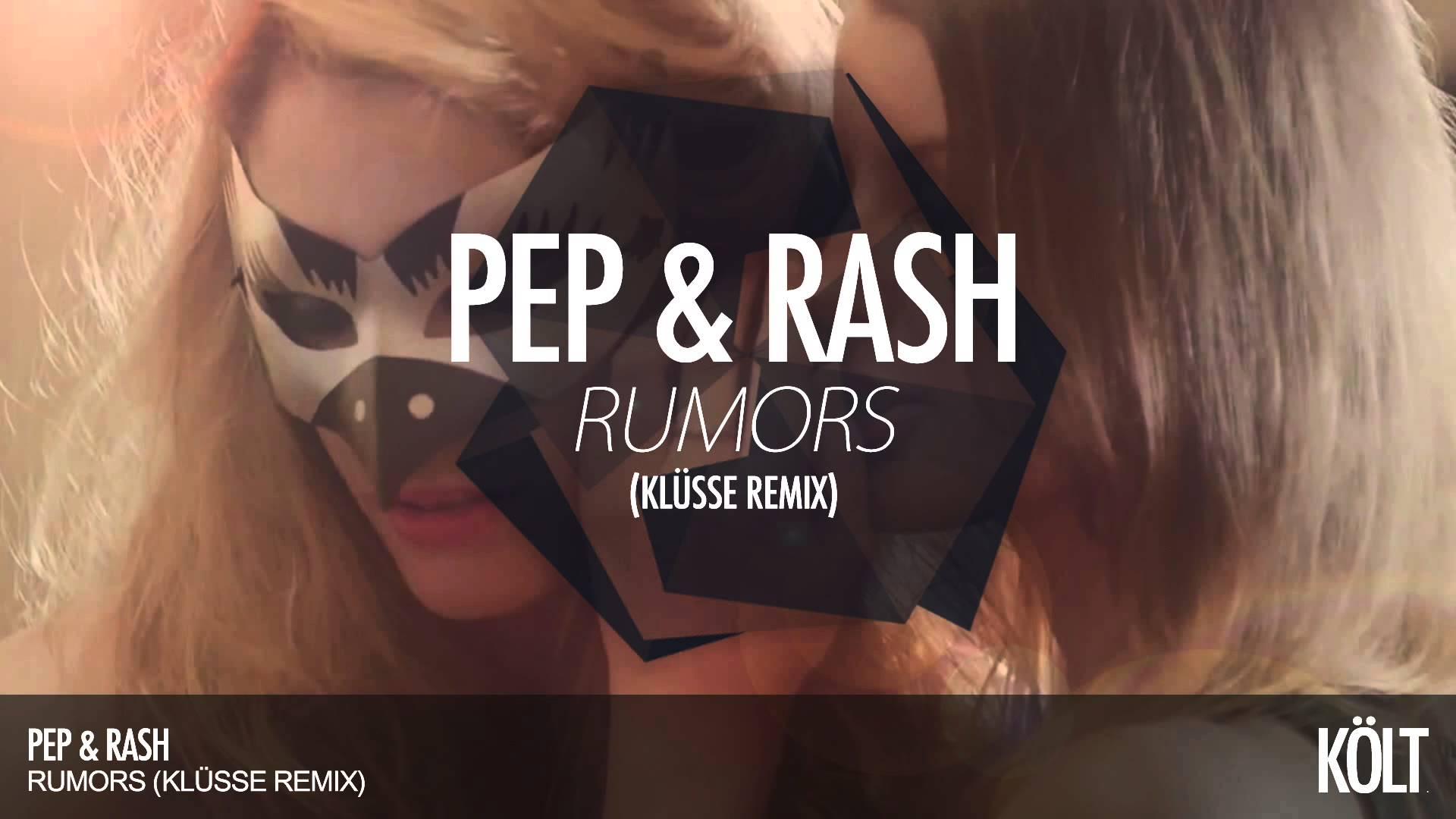 Pep & Rash - Rumors (Klüsse Remix)