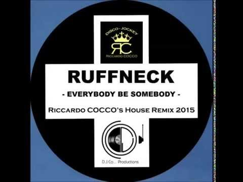 RUFFNECK - Everybody be somebody (Riccardo COCCO's House Remix 2015)