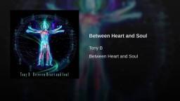 Tony B - Between Heart And Soul